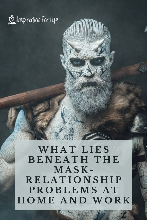 What Lies Beneath The Mask-Relationship Problems At Home And Work pin