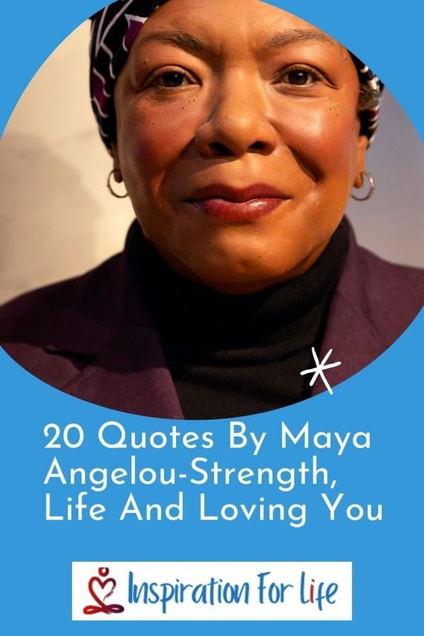20 Quotes By Maya Angelou-Strength, Life And Loving You pin