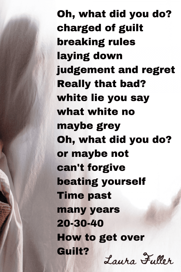 How To Get Over Guilt the poem by Laura