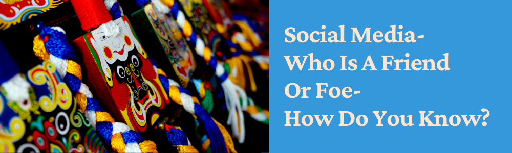 social media who is a freind or foe how do you know