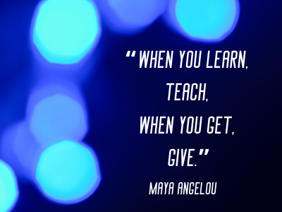 quotes by Maya Angelou  when you learn teach