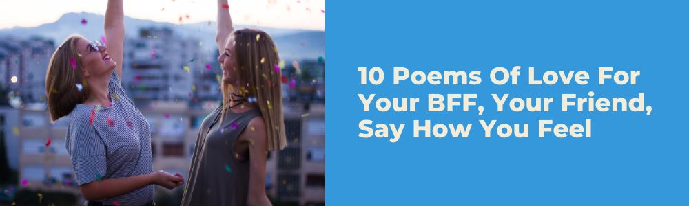 10 Poems Of Love For Your BFF, Your Friend, Say How You Feel feature image