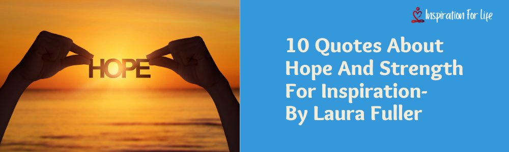 10 Quotes About Hope And Strength For Inspiration-By Laura Fuller feature