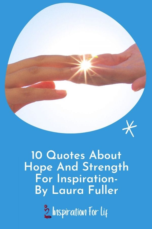 10-Quotes About Hope And-Strength For Inspiration By Laura Fuller pin