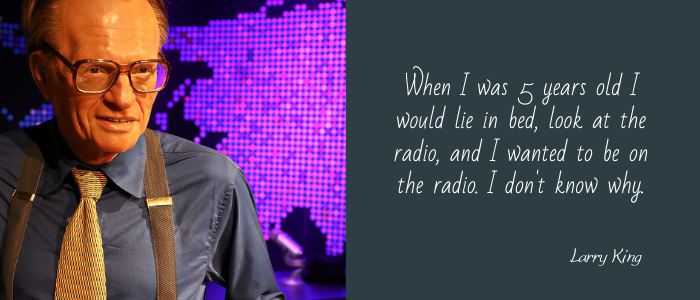 Famous Quotes By The Late Larry King dream of radio