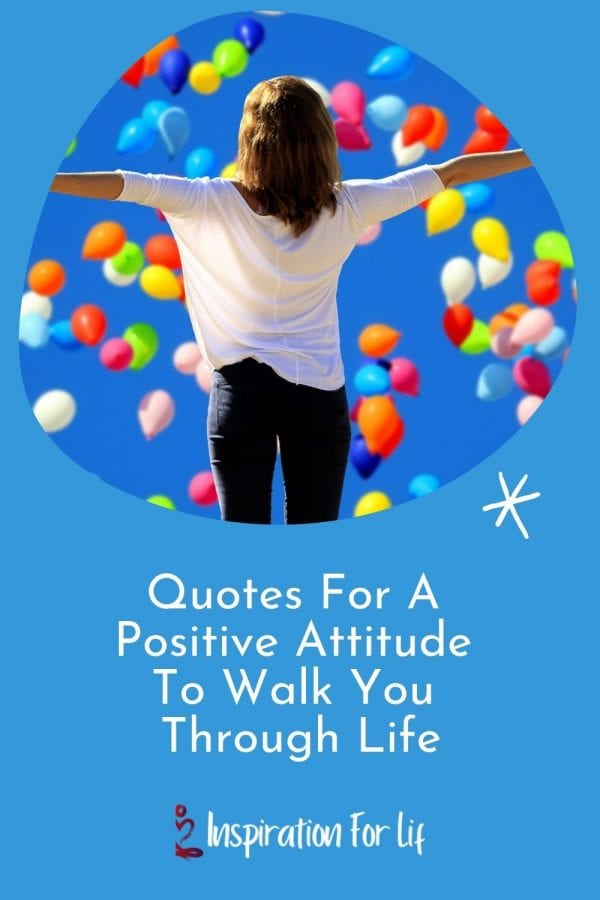 Quotes for a positive attitude will help you find balance and happiness. Renew your mind with the words of others and think positively to walk you through life. pin
