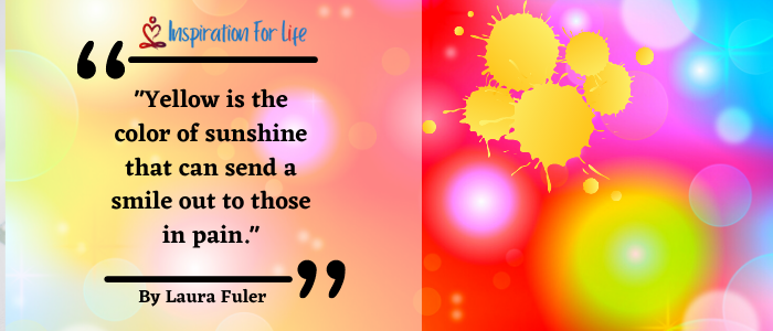 Inspirational Quotes, Positive Day, By Laura Fuller yellow