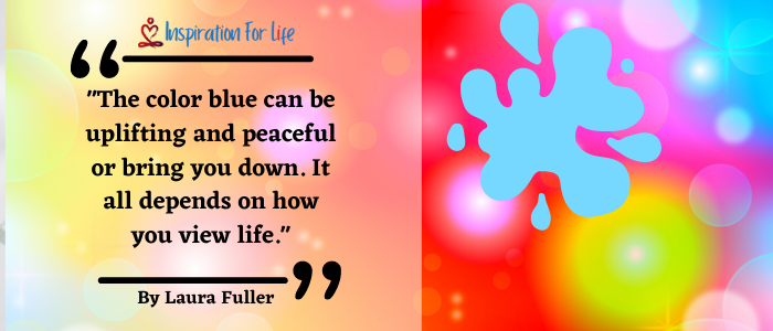 Inspirational Quotes, Positive Day, By Laura Fuller blue