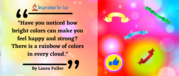 Inspirational Quotes, Positive Day, By Laura Fuller bright colors