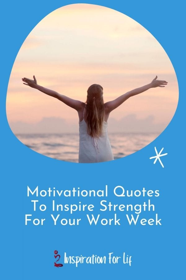 Motivational Quotes To inspire Strength for Your Work Week pin
