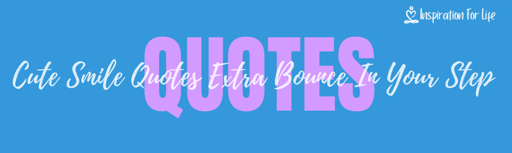 Cute Smile Quotes To Put An Extra Bounce In Your Step Today FEATURE