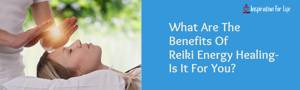 What Are The Benefits Of Reiki Energy Healing- s It For You feature