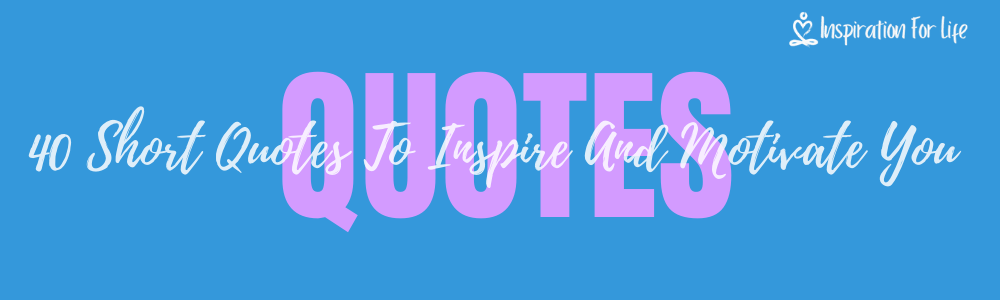 40 Short Quotes To Inspire And Motivate You For The Day Ahead feature
