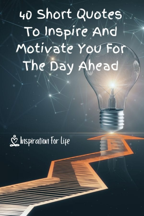 40 Short Quotes To Inspire And Motivate You For The Day Ahead pin