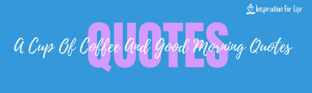 A Cup Of Coffee And Good Morning Quotes To Start Your Day feature