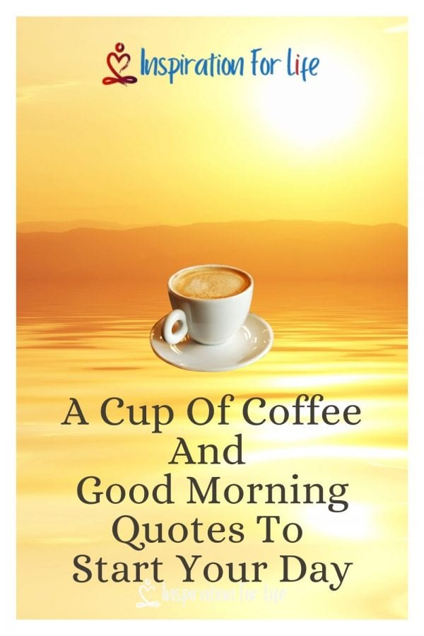 A Cup Of Coffee And Good Morning Quotes To Start Your Day pin