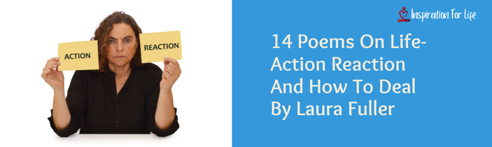 14 Poems On Life-Action Reaction And How To Deal By Laura Fuller feature