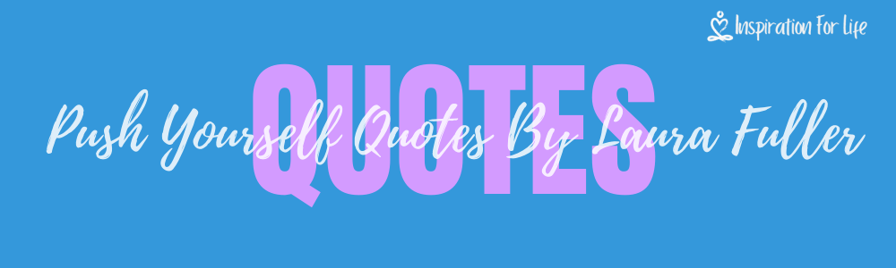 Push Yourself Quotes To Inspire Greatness By Laura Fuller feature