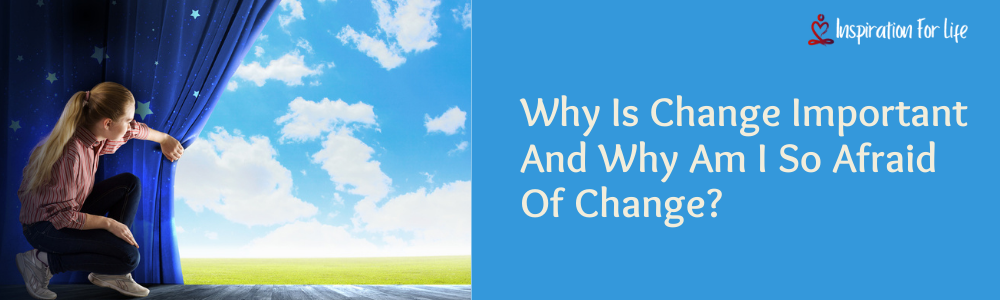 Why Is Change Important And Why Am I So Afraid Of Change feature